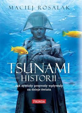 okładka Tsunami historii. Jak żywioły przyrody wpływały na dzieje świata, Ebook | Maciej Rosalak