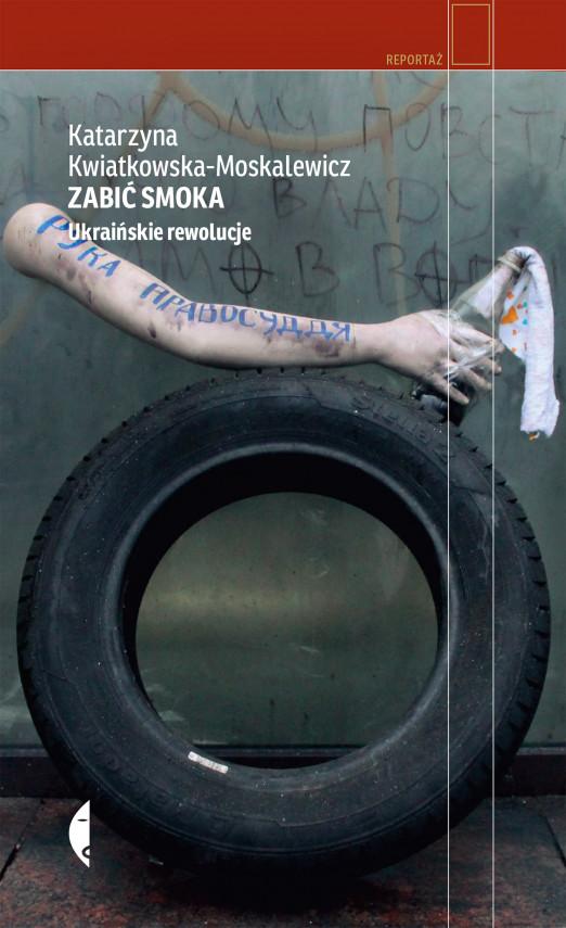 okładka Zabić smoka. Ukraińskie rewolucjeebook | EPUB, MOBI | Katarzyna Kwiatkowska-Moskalewicz