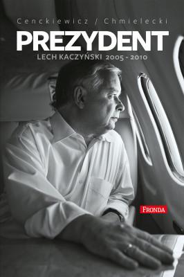okładka Prezydent. Lech Kaczyński 2005-2010, Ebook | Adam Chmielecki, Sławomir Cenckiewicz
