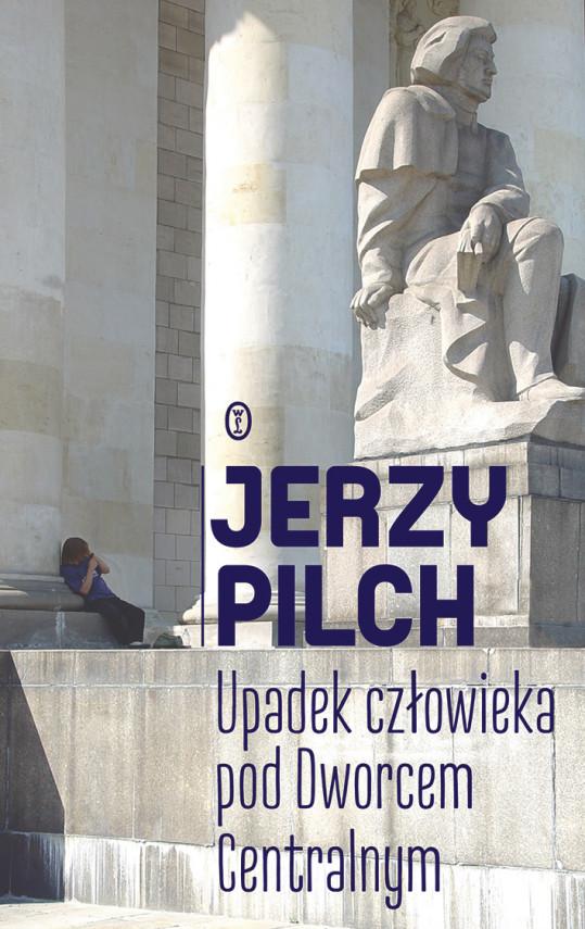 okładka Upadek człowieka pod Dworcem Centralnymebook | EPUB, MOBI | Jerzy Pilch