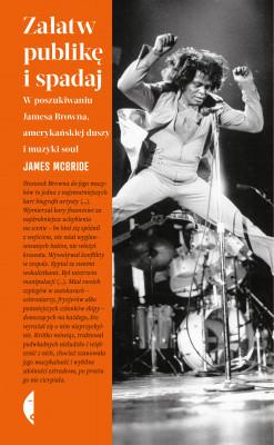 okładka Załatw publikę i spadaj. W poszukiwaniu Jamesa Browna, amerykańskiej duszy i muzyki soul, Ebook | James McBride