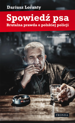 okładka Spowiedź psa. Brutalna prawda o polskiej policji, Ebook | Dariusz  Loranty, Aleksander  Majewski