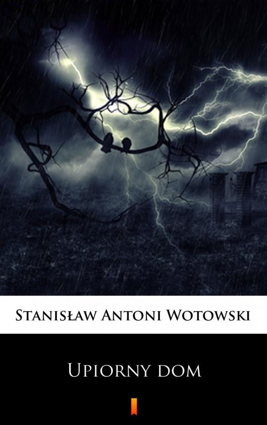 okładka Upiorny dom. Powieść sensacyjnaebook   EPUB, MOBI   Stanisław Antoni Wotowski