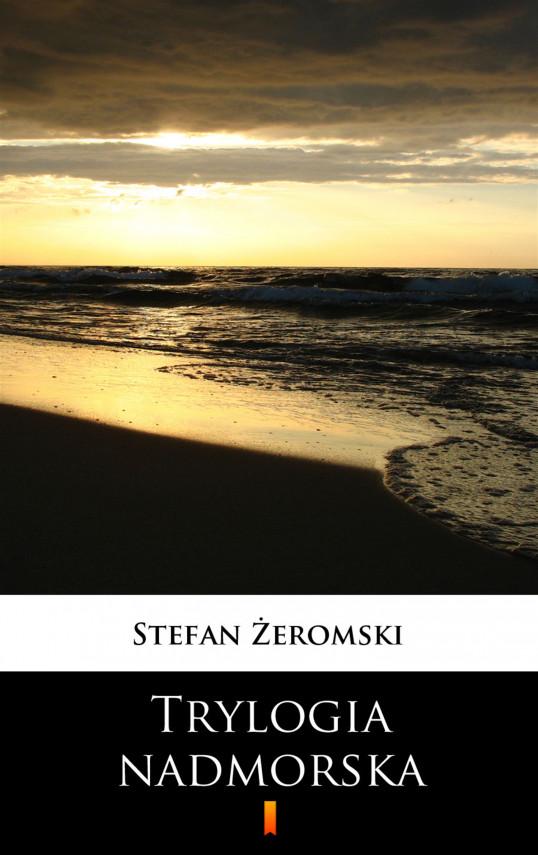okładka Trylogia nadmorskaebook | EPUB, MOBI | Stefan Żeromski