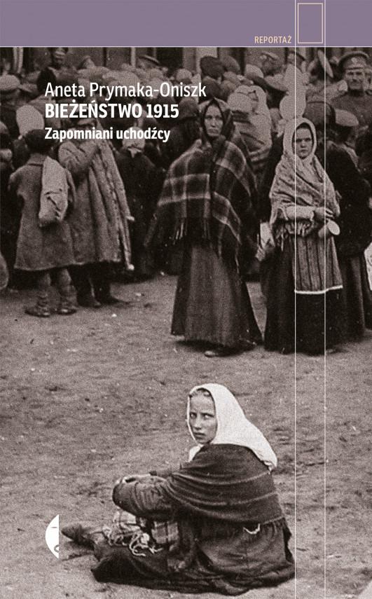 okładka Bieżeństwo 1915. Zapomniani uchodźcyebook | EPUB, MOBI | Aneta Prymaka-Oniszk
