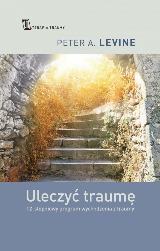 okładka Uleczyć traumę. 12- stopniowy program wychodzenia z traumyebook   EPUB, MOBI   Peter A. Levine, Zenon Mazurczak