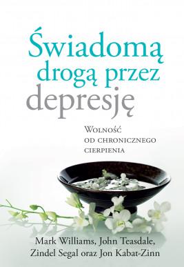 okładka Świadomą drogą przez depresję. Wolność od chronicznego cierpienia, Ebook | Jon Kabat-Zinn, John Teasdale, Mark Williams, Zindel Segal