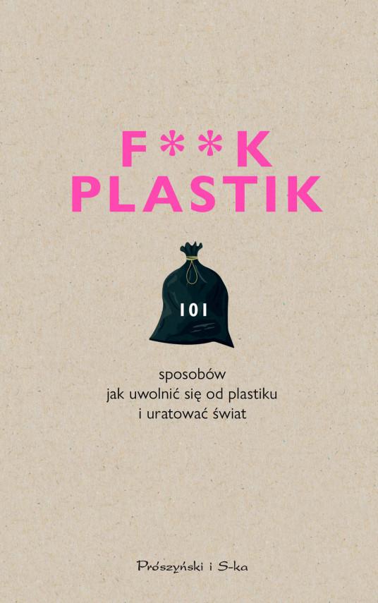 okładka F**k plastik.101 sposobów jak uwolnić się od plastiku i uratować światebook   EPUB, MOBI   Praca Zbiorowa, Magda Witkowska