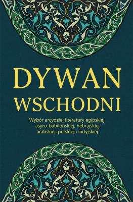 okładka Dywan wschodni: Wybór arcydzieł literatury egipskiej, asyro-babilońskiej, hebrajskiej, arabskiej, perskiej i indyjskiej, Ebook | autor zbiorowy