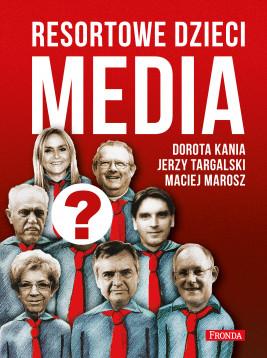 okładka Resortowe dzieci (#1). Resortowe dzieci. Media. Tom 1, Ebook | Dorota Kania, Maciej Marosz, Jerzy Targalski