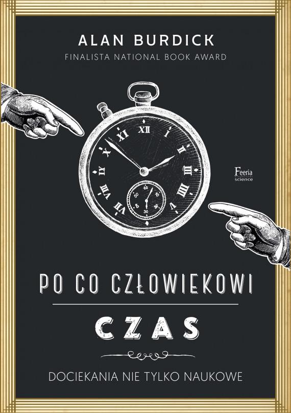 okładka Po co człowiekowi czasebook   EPUB, MOBI   Dariusz Rossowski, Alan Burdick, Marek Wolicki