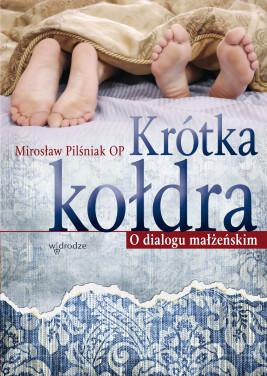okładka Krótka kołdra. O dialogu małżeńskim, Ebook | Mirosław Pilśniak