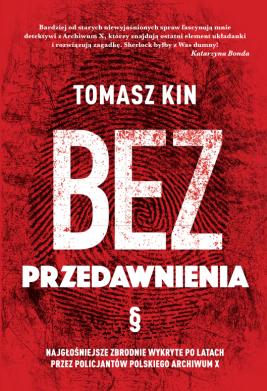 okładka Bez przedawnienia. Najgłośniejsze zbrodnie wykryte po latach przez policjantów polskiego Archiwum X, Ebook | Tomasz Kin