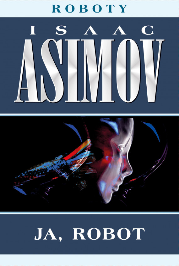 okładka Roboty (#1). Ja, robotebook | EPUB, MOBI | Isaac Asimov, Zbigniew A. Królicki, Błażej Kemnitz