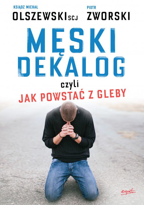 okładka Męski dekalog czyli jak powstać z glebyebook | EPUB, MOBI | Michał Olszewski, Piotr Zworski