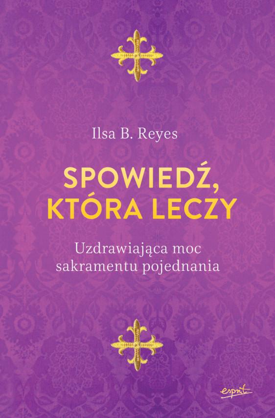 okładka Spowiedź, która leczy. Uzdrawiająca moc sakramentu pojednaniaebook | EPUB, MOBI | Aleksandra Brożek-Sala, Ilsa B. Reyes