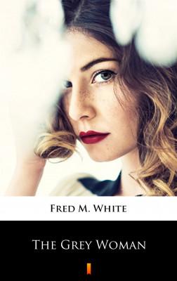 okładka The Grey Woman, Ebook | Fred M. White
