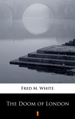 okładka The Doom of London, Ebook   Fred M. White