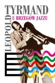 okładka U brzegów jazzu. Ebook | EPUB,MOBI | Leopold Tyrmand