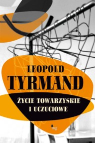 okładka Życie towarzyskie i uczuciowe. Ebook | EPUB,MOBI | Leopold Tyrmand