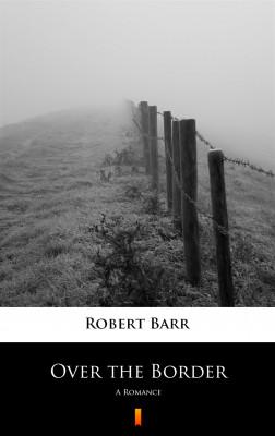 okładka Over the Border. A Romance, Ebook | Robert Barr