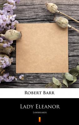 okładka Lady Eleanor. Lawbreaker, Ebook   Robert Barr