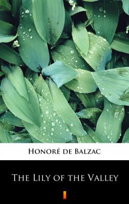 okładka The Lily of the Valley, Ebook   Honoré  de Balzac