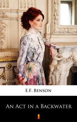 okładka An Act in a Backwater, Ebook | E.F. Benson