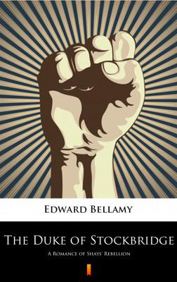 okładka The Duke of Stockbridge. A Romance of Shays' Rebellion, Ebook   Edward Bellamy