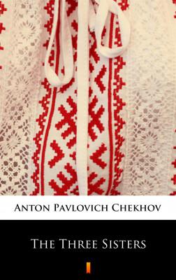 okładka The Three Sisters, Ebook   Anton Pavlovich Chekhov