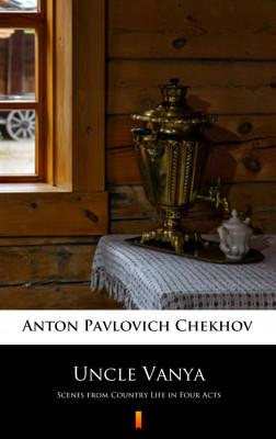 okładka Uncle Vanya. Scenes from Country Life in Four Acts, Ebook   Anton Pavlovich Chekhov