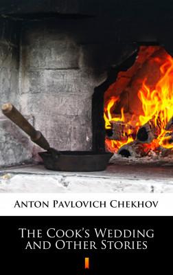okładka The Cook's Wedding and Other Stories, Ebook   Anton Pavlovich Chekhov