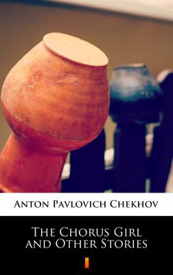 okładka The Chorus Girl and Other Stories, Ebook   Anton Pavlovich Chekhov