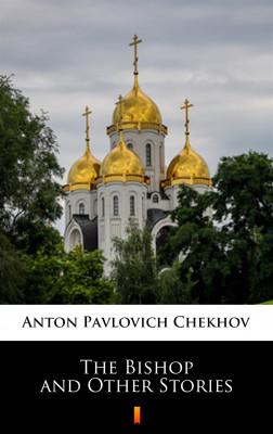 okładka The Bishop and Other Stories, Ebook   Anton Pavlovich Chekhov