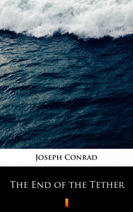 okładka The End of the Tetherebook | EPUB, MOBI | Joseph Conrad