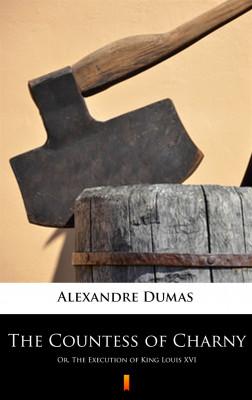 okładka The Countess of Charny. Or, The Execution of King Louis XVI, Ebook | Alexandre Dumas