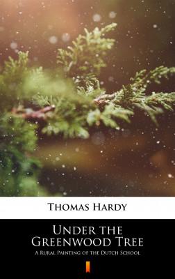 okładka Under the Greenwood Tree. A Rural Painting of the Dutch School, Ebook   Thomas Hardy