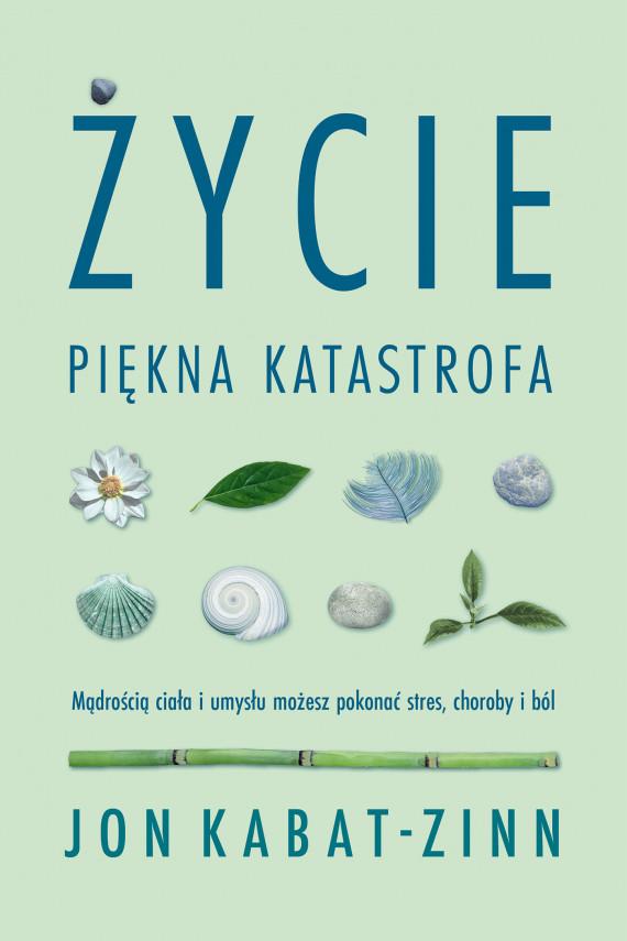 okładka Życie, piękna katastrofaebook | EPUB, MOBI | Jon Kabat-Zinn, Roman Skrzypczak