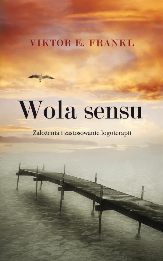 okładka Wola sensu. Założenia i zastosowanie logoterapiiebook | EPUB, MOBI | Viktor E.  Frankl, Aleksandra Wolnicka