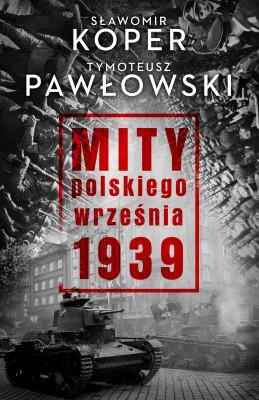 okładka Mity polskiego września, Ebook | Sławomir Koper, Tymoteusz Pawłowski