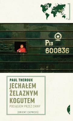 okładka Jechałem Żelaznym Kogutem. Pociągiem przez Chiny, Ebook | Paul Theroux