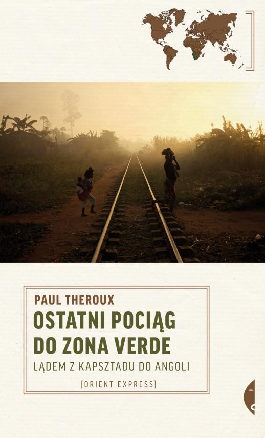 okładka Ostatni pociąg do zona verde. Lądem z Kapsztadu do Angoliebook | EPUB, MOBI | Paul Theroux, Michał Szczubiałka