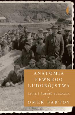 okładka Anatomia pewnego ludobójstwa. Życie i śmierć Buczacza, Ebook   Omer Bartov