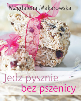 okładka Jedz pysznie bez pszenicy, Ebook | Magdalena Makarowska