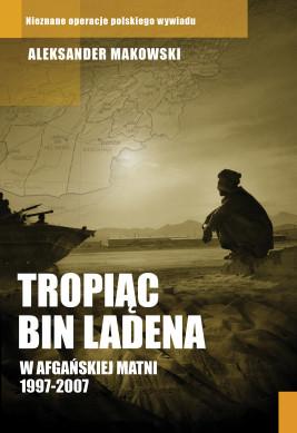 okładka Tropiąc Bin Ladena. W afgańskiej matni 1997-2007, Ebook   Aleksander Makowski
