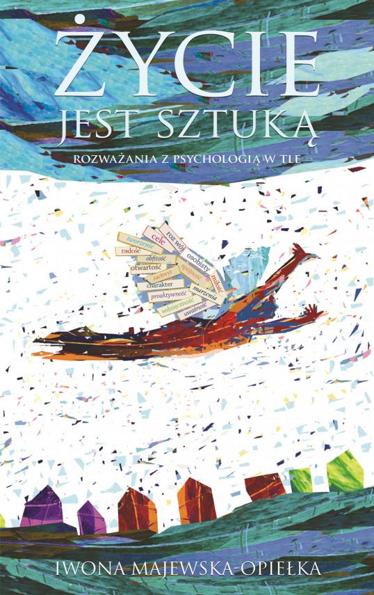 okładka Życie jest sztuką. Rozważania z psychologią w tleebook | EPUB, MOBI | Iwona  Majewska-Opiełka