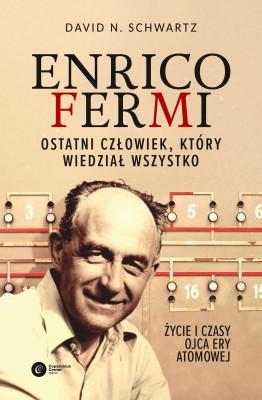 okładka Enrico Fermi. Ostatni człowiek, który wiedział wszystko. Życie i czasy ojca ery atomowej, Ebook | David N Schwartz