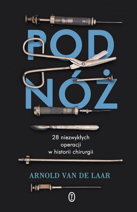 okładka Pod nóż. 28 niezwykłych operacji w historii chirurgiiebook | EPUB, MOBI | Małgorzata Diederen-Woźniak, Arnold van de Laar