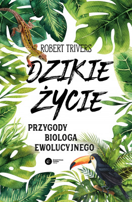 okładka Dzikie życie. Przygody biologa ewolucyjnego, Ebook   Robert Trivers
