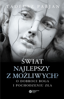 okładka Świat najlepszy z możliwych?. O dobroci Boga i pochodzeniu zła, Ebook | Tadeusz Pabjan